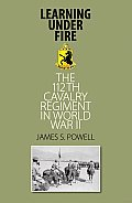 Learning under Fire: The 112th Cavalry Regiment in World War II