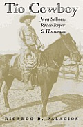 Tio Cowboy: Juan Salinas, Rodeo Roper and Horseman