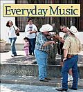 Everyday Music (John and Robin Dickson Series in Texas Music)