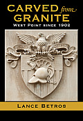 Carved From Granite: West Point Since 1902 (Williams-Ford Texas A&M University Military History) by Lance Betros