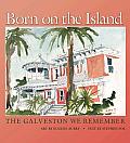 Born on the Island: The Galveston We Remember