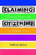 Fronteras Series, Sponsored By Texas A&m International Unive #3: Claiming Citizenship: Mexican Americans... by Anthony Quiroz