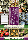 Fresh Food from Small Spaces The Square Inch Gardeners Guide to Year Round Growing Fermenting & Sprouting
