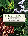 Resilient Gardener Food Production & Self Reliance in Uncertain Times