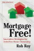 Mortgage Free!: Innovative Strategies for Debt Free Home Ownership