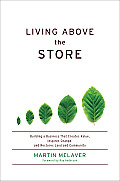 Living Above the Store: Building a Business That Creates Value, Inspires Change, and Restores Land and Community