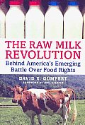 The Raw Milk Revolution: Behind America's Emerging Battle Over Food Rights Cover