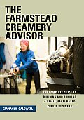 Farmstead Creamery Advisor The Complete Guide To Building & Running a Small Farm Based Cheese Business