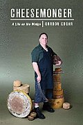 Cheesemonger: A Life on the Wedge Cover