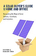 Solar Buyers Guide for the Home & Office Navigating the Maze of Solar Options Incentivesd Installers