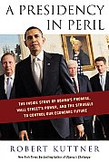 Presidency in Peril The Inside Story of Obamas Alliance with Wall Street Missed Moment