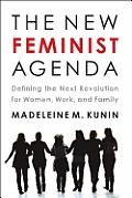 New Feminist Agenda Defining the Next Revolution for Women Work & Family