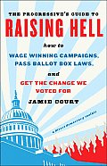 The Progressive's Guide to Raising Hell: How to Win Grassroots Campaigns, Pass Ballot Box Laws, and Get the Change We Voted For-- A Direct Democracy T Cover