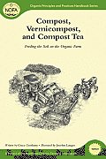 Compost, Vermicompost and Compost Tea: Feeding the Soil on the Organic Farm (Organic Principles and Practices Handbook)