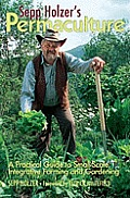 Sepp Holzers Permaculture a Practical Guide for Farmers Small Scale Integrative Farming & Gardening With information on mushroom cultivation sowing a ways to keep livestock & more