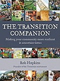 The Transition Companion: Making Your Community More Resilient in Uncertain Times Cover