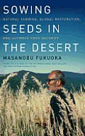 Sowing Seeds in the Desert: Natural Farming, Global Restoration, and Ultimate Food Security--From the Author of the International Bestseller the O Cover
