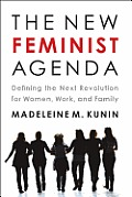 The New Feminist Agenda: Defining the Next Revolution for Women, Work, and Family Cover