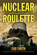 Nuclear Roulette: The Truth about the Most Dangerous Energy Source on Earth Cover