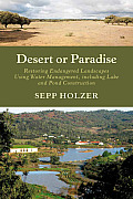Desert or Paradise: Restoring Endangered Landscapes Using Water Management, Including Lake and Pond Construction Cover