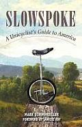 Slowspoke: A Unicyclist's Guide to America