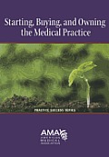 Starting, Buying, and Owning the Medical Practice