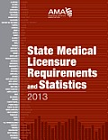 State Medical Licensure Requirements and Statistics 2013