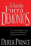 Echaran Fuera Demonios: Y Lo Que Necesitas Saber Acerca de los Demonios Tus Enemigos Invisibles = They Shall Expel Demons