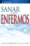 Como Sanar A los Enfermos = Hot to Heal the Sick