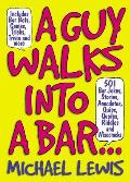 A Guy Walks into a Bar..: 501 Bar Jokes, Stories, Anecdotes, Quips, Quotes, Riddles, and Wisecracks