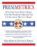 Presimetrics: What the Facts Tell Us about How the Presidents Measure up on the Issues We Care about