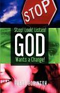 Stop! Look! Listen! God Wants a Change
