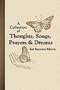 A Collection of Thoughts, Songs, Prayers & Dreams