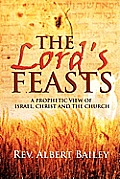 The Lord's Feasts: A Prophetic View of Israel, Christ, and the Church