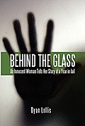 Behind the Glass: An Innocent Woman Tells Her Story of a Year in Jail