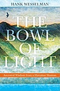 Bowl of Light Ancestral Wisdom from a Hawaiian Shaman