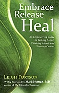 Embrace, Release, Heal: An Empowering Guide to Talking About, Thinking About, and Treating Cancer Cover