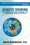 Remote Viewing The Complete Users Manual for Coordinate Remote Viewing