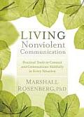 Living Nonviolent Communication: Practical Tools to Connect and Communicate Skillfully in Every Situation Cover