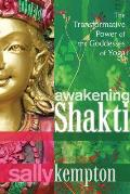 Awakening Shakti the Transformative Power of the Goddesses of Yoga