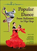 Popular Dance: From Ballroom to Hip-Hop (World of Dance)
