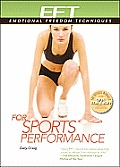 EFT for Sports Performance: Featuring Reports from EFT Practitioners, Instructors, Students, and Users