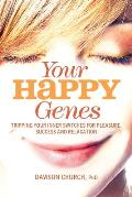 Your Happy Genes: Tripping Your Inner Switches for Pleasure, Success, and Relaxation