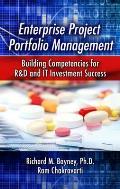 Enterprise Project Portfolio Management: Building Competencies for R&D and IT Investment Success