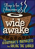 Wide Awake The Insomniacs Manifesto to Ruling the World