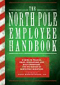 North Pole Employee Handbook A Guide to Policies Rules Regulations & Daily Operations for the Worker at North Pole Industries