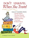 Don't Unravel When You Travel: Hold It Together with Goofy Games, Peculiar Puzzles, Atypical Activites, Droll Doodling, Fun Facts & Much More!
