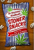 Stoner Snacks: Meals & Munchies, Baked & Fried: More Than 100 Recipes