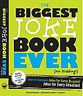 Biggest Joke Book Ever No Kidding Jokes for Everyone Jokes for Every Occasion Jokes for Every Situation