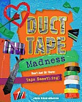 Duct Tape Madness: Don T Just Sit There: Tape Something! Cover